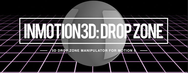 Professional - 3D Drop Zone Manipulator for Motion 5 - for Motion 5