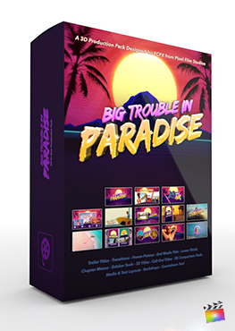 Final Cut Pro X Plugin Big Trouble In Paradise 3D Production Package from Pixel Film Studios